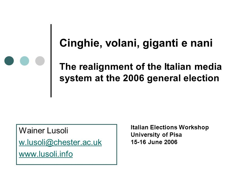Cinghie, volani, giganti e nani The realignment of the Italian media system at the 2006 general election Wainer Lusoli   Italian Elections Workshop University of Pisa June 2006