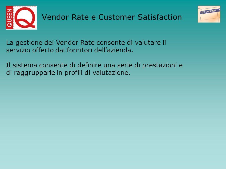 Vendor Rate e Customer Satisfaction La gestione del Vendor Rate consente di valutare il servizio offerto dai fornitori dellazienda. Il sistema consent