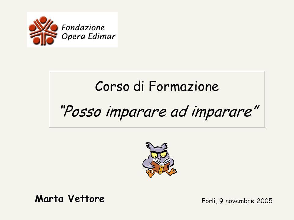 Marta Vettore Corso di Formazione Posso imparare ad imparare Forlì, 9 novembre 2005