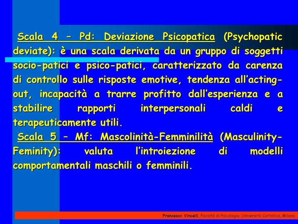 Francesco Vincelli, Facoltà di Psicologia, Università Cattolica, Milano Scala 4 – Pd: Deviazione Psicopatica (Psychopatic deviate): è una scala deriva