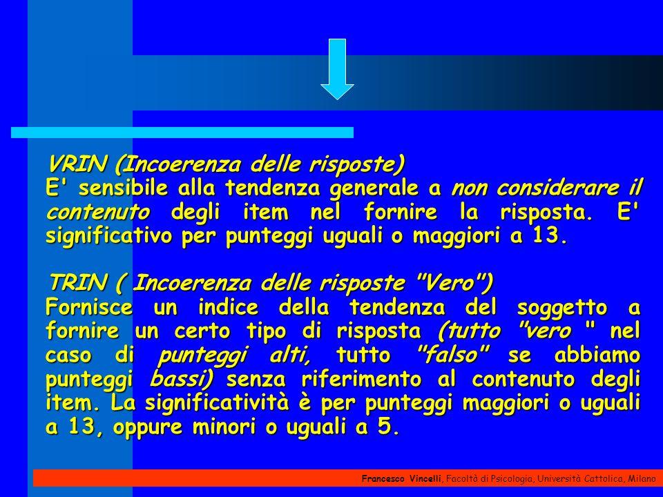 Francesco Vincelli, Facoltà di Psicologia, Università Cattolica, Milano VRIN (Incoerenza delle risposte) E' sensibile alla tendenza generale a non con