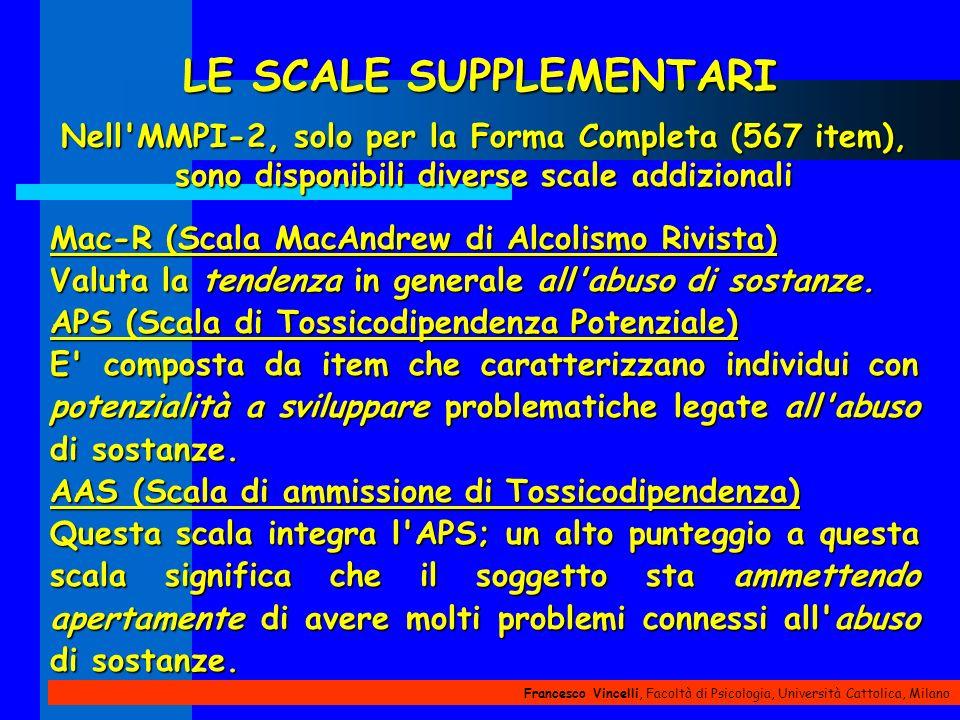 Francesco Vincelli, Facoltà di Psicologia, Università Cattolica, Milano LE SCALE SUPPLEMENTARI Nell'MMPI-2, solo per la Forma Completa (567 item), son