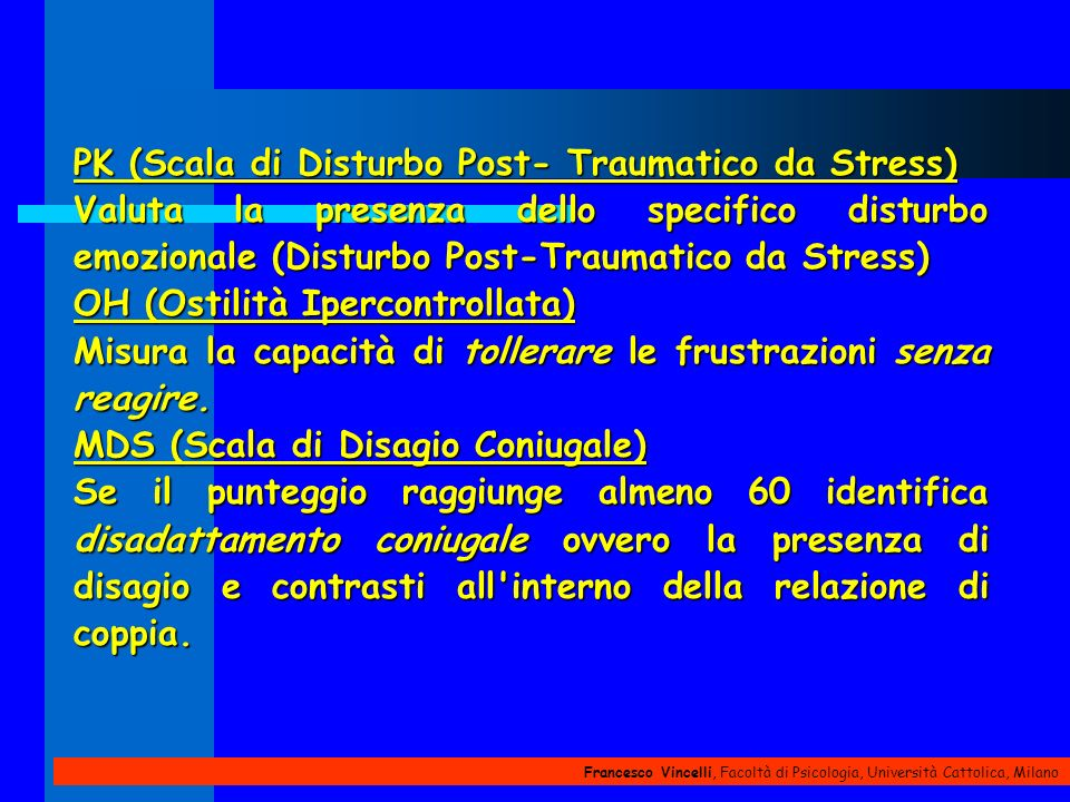 Francesco Vincelli, Facoltà di Psicologia, Università Cattolica, Milano PK (Scala di Disturbo Post- Traumatico da Stress) Valuta la presenza dello spe