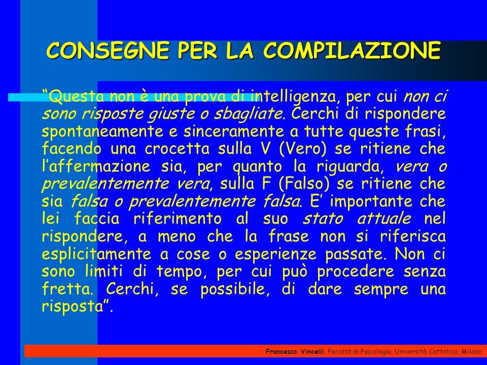 Francesco Vincelli, Facoltà di Psicologia, Università Cattolica, Milano CONSEGNE PER LA COMPILAZIONE Questa non è una prova di intelligenza, per cui n
