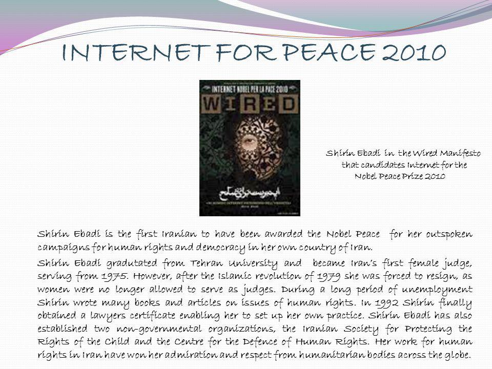 INTERNET FOR PEACE 2010 Shirin Ebadi is the first Iranian to have been awarded the Nobel Peace for her outspoken campaigns for human rights and democr