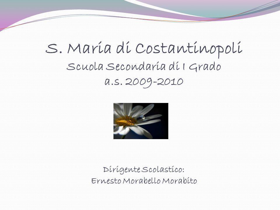 S. Maria di Costantinopoli Scuola Secondaria di I Grado a.s. 2009-2010 Dirigente Scolastico: Ernesto Morabello Morabito