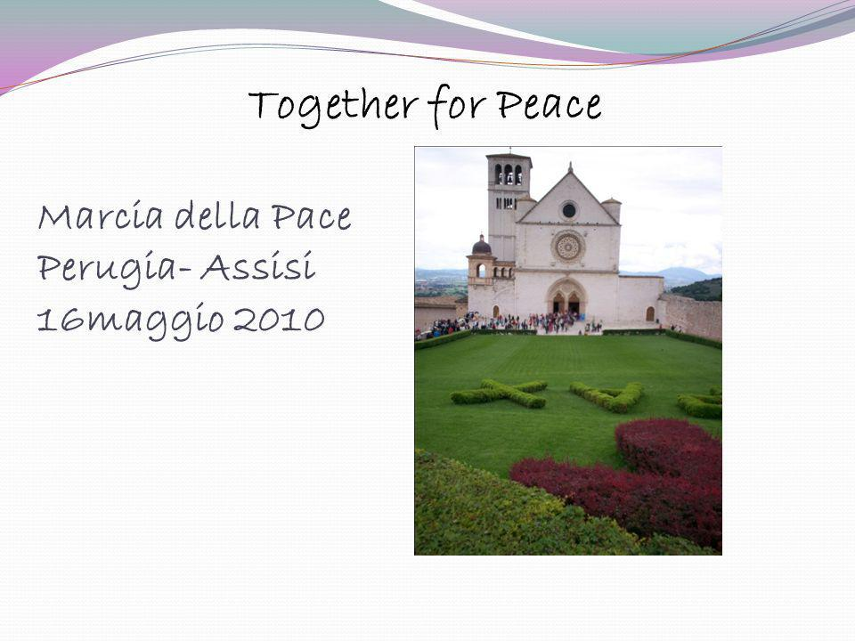 Marcia della Pace Perugia- Assisi 16maggio 2010 Together for Peace