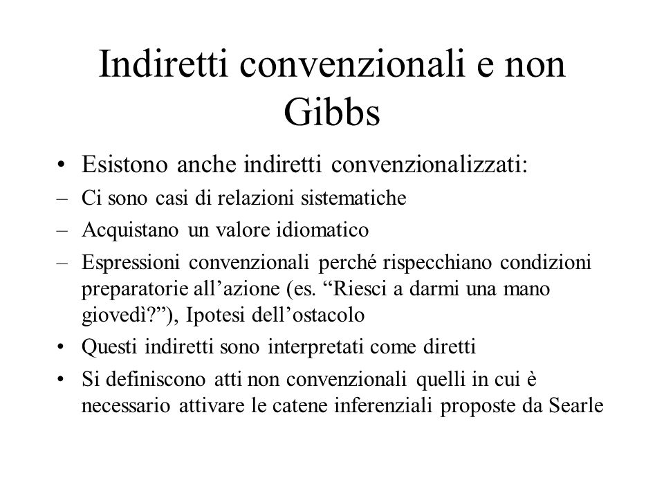 Indiretti convenzionali e non Gibbs Esistono anche indiretti convenzionalizzati: –Ci sono casi di relazioni sistematiche –Acquistano un valore idiomat