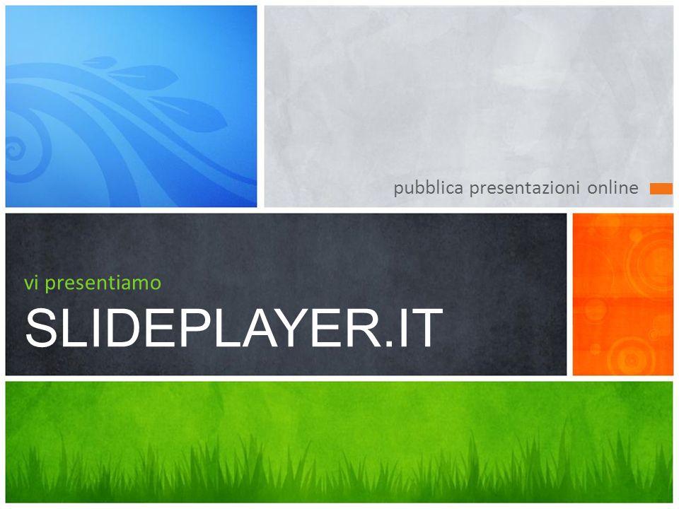 pubblica presentazioni online vi presentiamo SLIDEPLAYER.IT