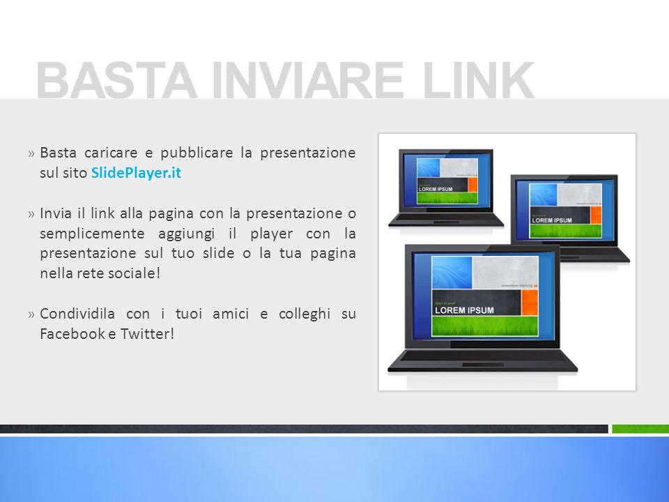 » Basta caricare e pubblicare la presentazione sul sito SlidePlayer.it » Invia il link alla pagina con la presentazione o semplicemente aggiungi il pl