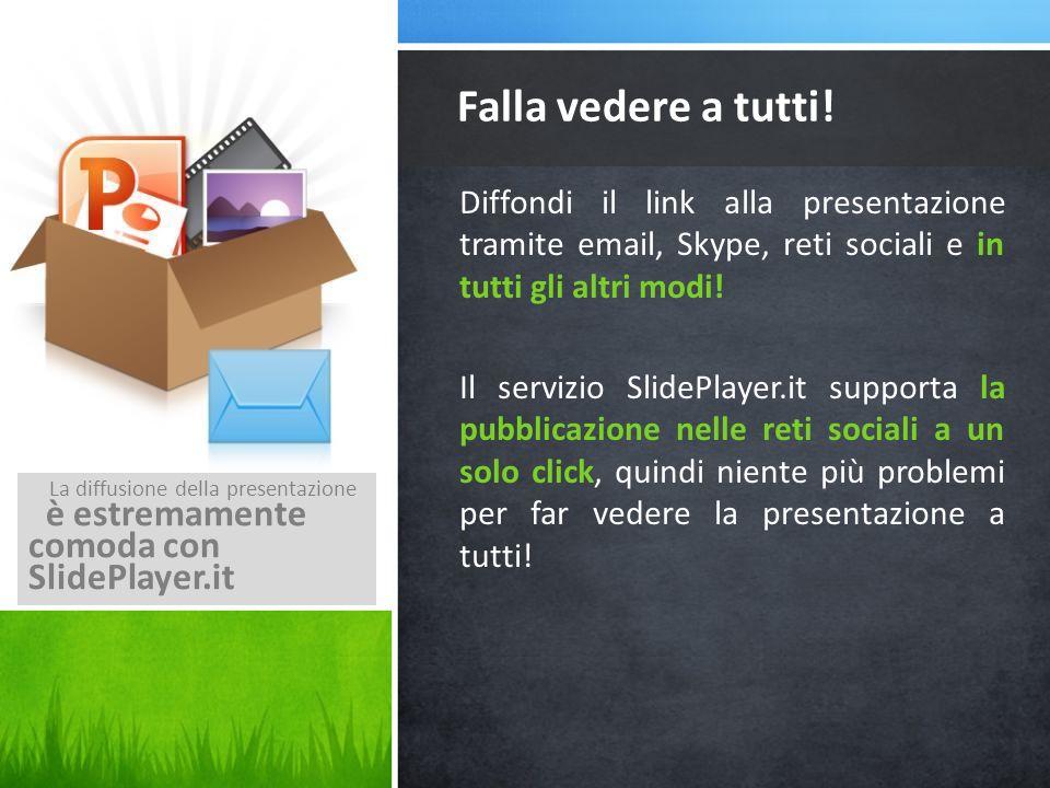 Diffondi il link alla presentazione tramite email, Skype, reti sociali e in tutti gli altri modi! Il servizio SlidePlayer.it supporta la pubblicazione