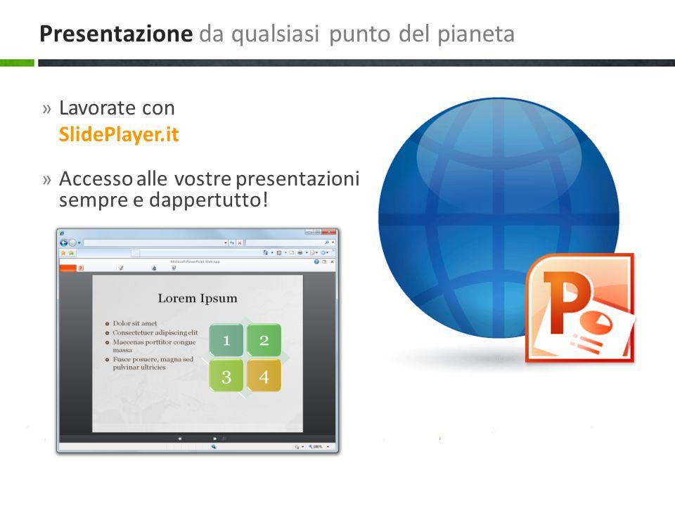 » Lavorate con SlidePlayer.it » Accesso alle vostre presentazioni sempre e dappertutto! Presentazione da qualsiasi punto del pianeta