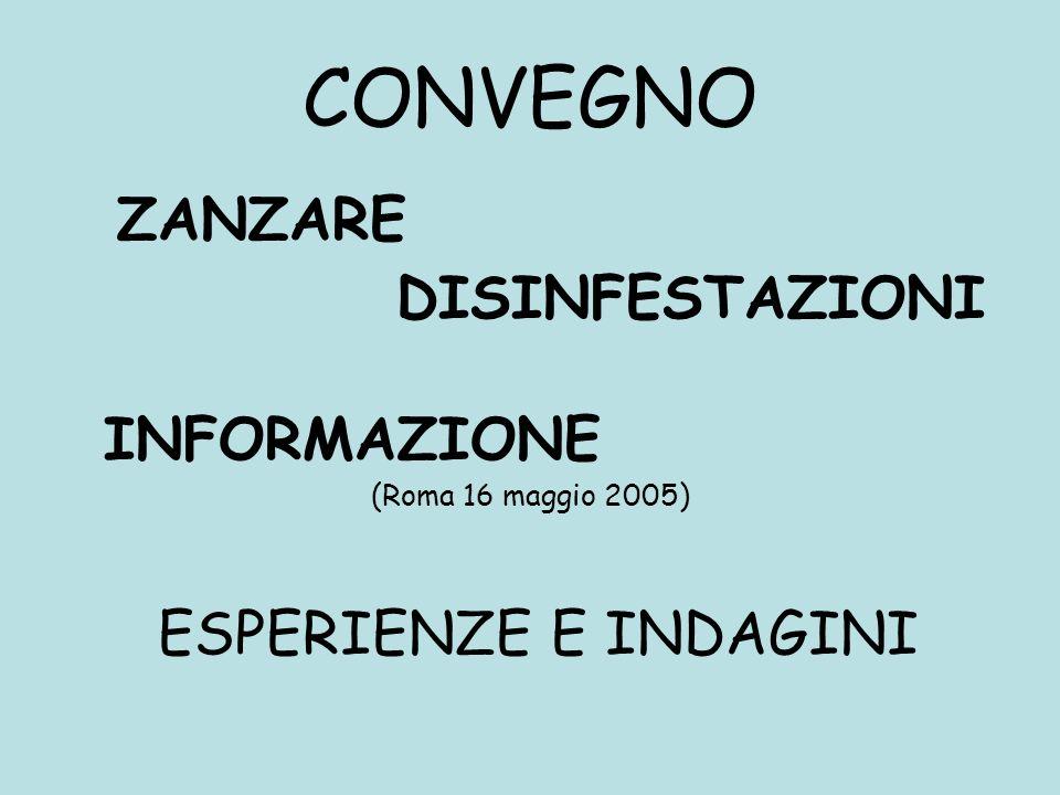 CONVEGNO ZANZARE DISINFESTAZIONI INFORMAZIONE (Roma 16 maggio 2005) ESPERIENZE E INDAGINI