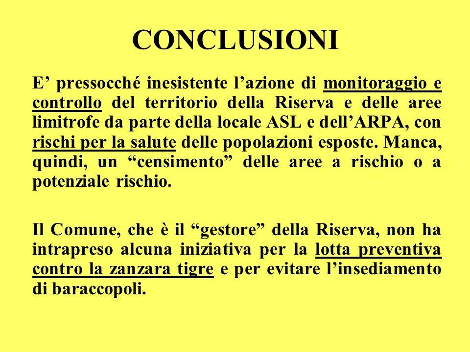 CONCLUSIONI E pressocché inesistente lazione di monitoraggio e controllo del territorio della Riserva e delle aree limitrofe da parte della locale ASL