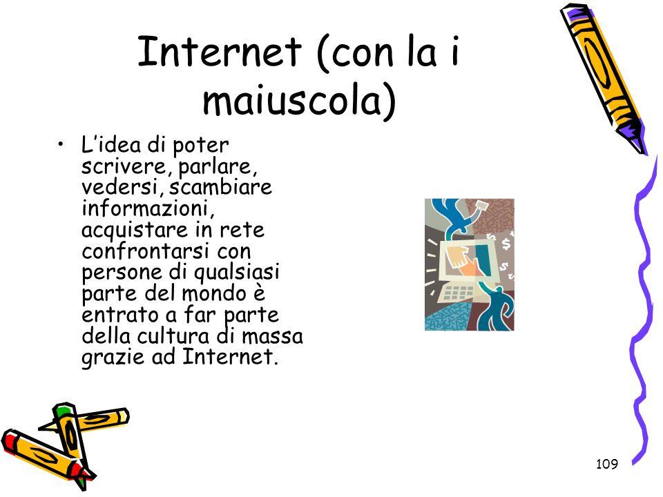 109 Internet (con la i maiuscola) Lidea di poter scrivere, parlare, vedersi, scambiare informazioni, acquistare in rete confrontarsi con persone di qu