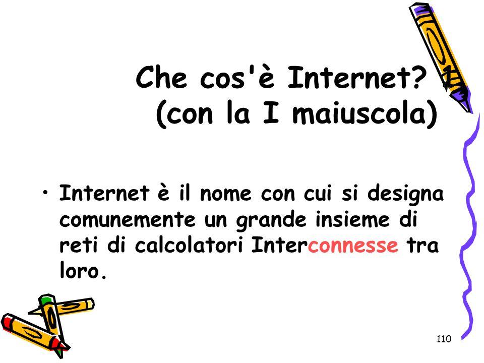 110 Che cos'è Internet? 1 (con la I maiuscola) Internet è il nome con cui si designa comunemente un grande insieme di reti di calcolatori Interconness