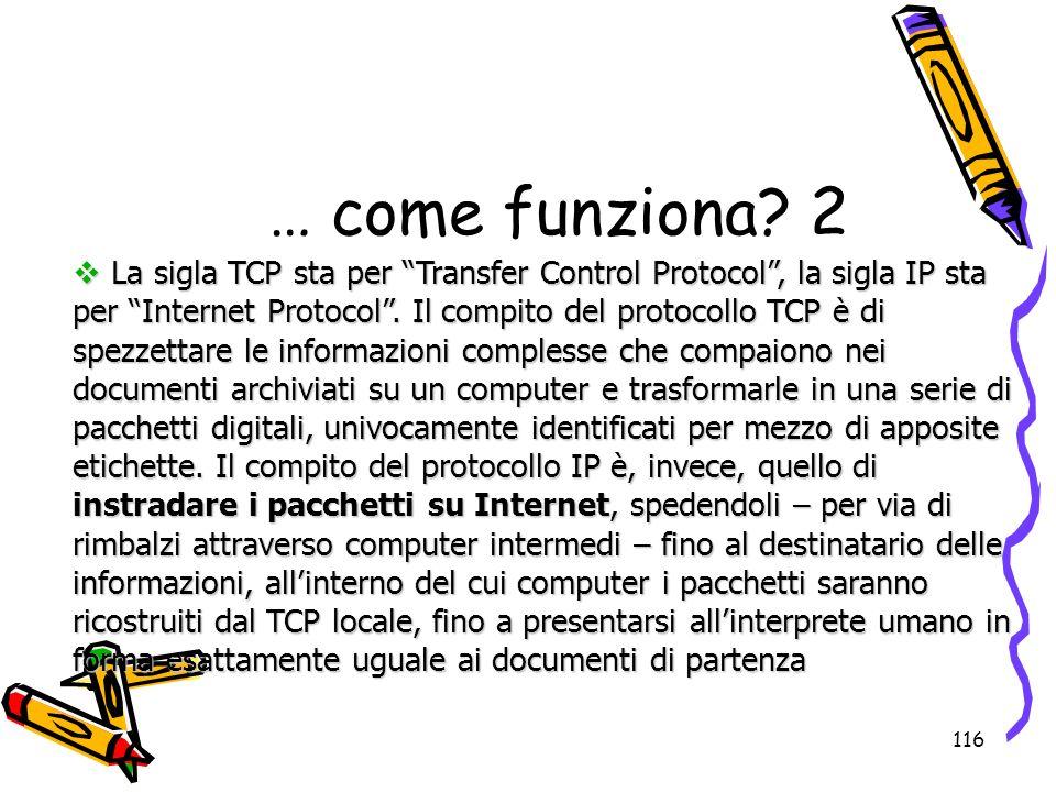 116 La sigla TCP sta per Transfer Control Protocol, la sigla IP sta per Internet Protocol. Il compito del protocollo TCP è di spezzettare le informazi