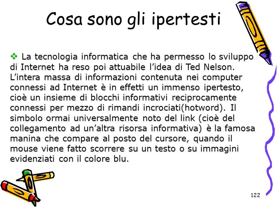 122 La tecnologia informatica che ha permesso lo sviluppo di Internet ha reso poi attuabile lidea di Ted Nelson. Lintera massa di informazioni contenu