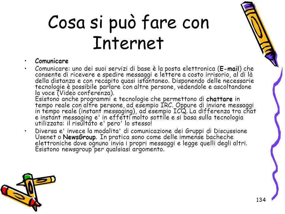 134 Cosa si può fare con Internet Comunicare Comunicare: uno dei suoi servizi di base è la posta elettronica (E-mail) che consente di ricevere e spedi