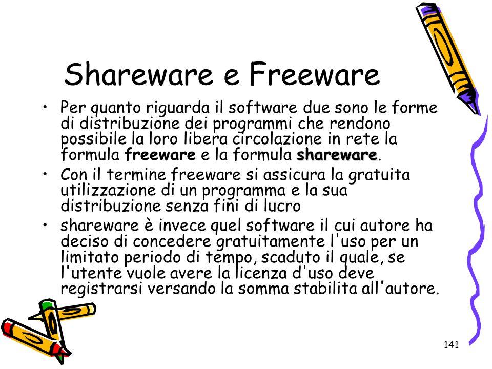 141 Shareware e Freeware sharewarePer quanto riguarda il software due sono le forme di distribuzione dei programmi che rendono possibile la loro liber
