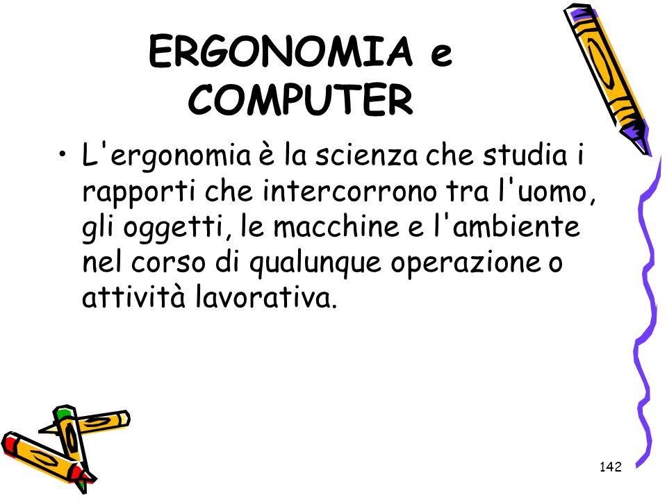 142 ERGONOMIA e COMPUTER L'ergonomia è la scienza che studia i rapporti che intercorrono tra l'uomo, gli oggetti, le macchine e l'ambiente nel corso d