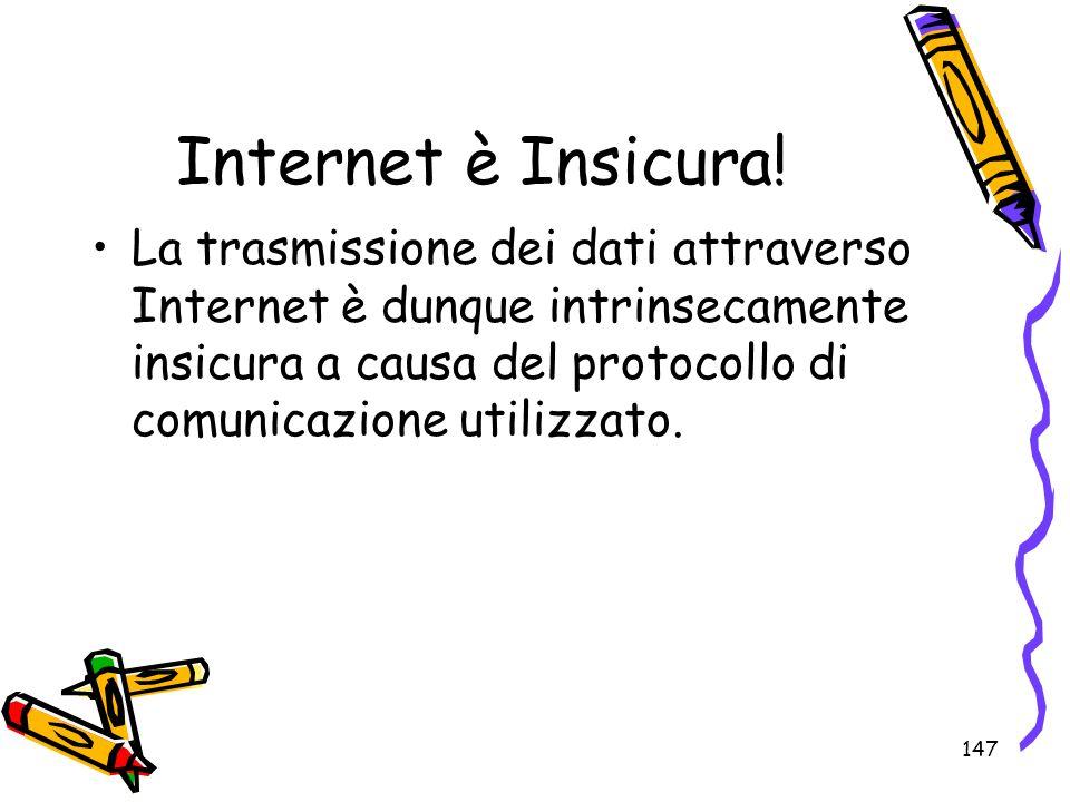 147 Internet è Insicura! La trasmissione dei dati attraverso Internet è dunque intrinsecamente insicura a causa del protocollo di comunicazione utiliz
