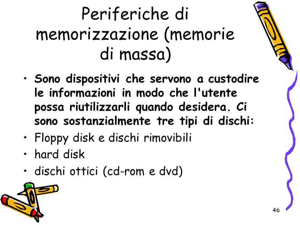 46 Periferiche di memorizzazione (memorie di massa) Sono dispositivi che servono a custodire le informazioni in modo che l'utente possa riutilizzarli