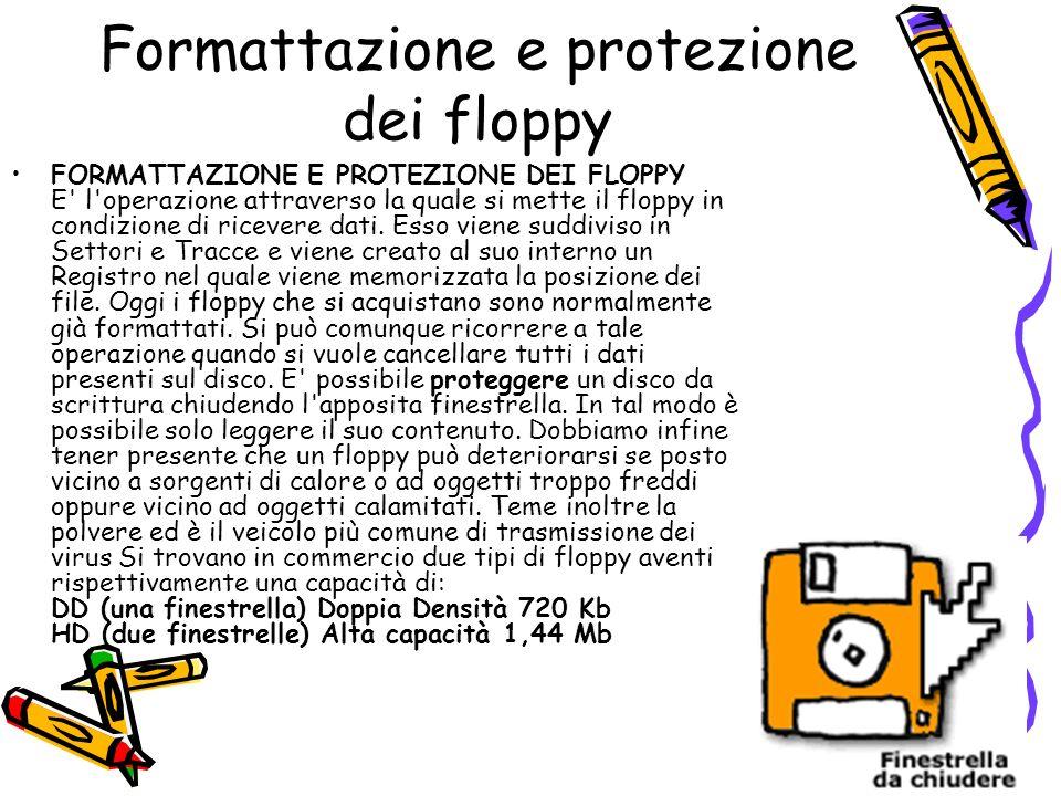 49 Formattazione e protezione dei floppy FORMATTAZIONE E PROTEZIONE DEI FLOPPY E' l'operazione attraverso la quale si mette il floppy in condizione di
