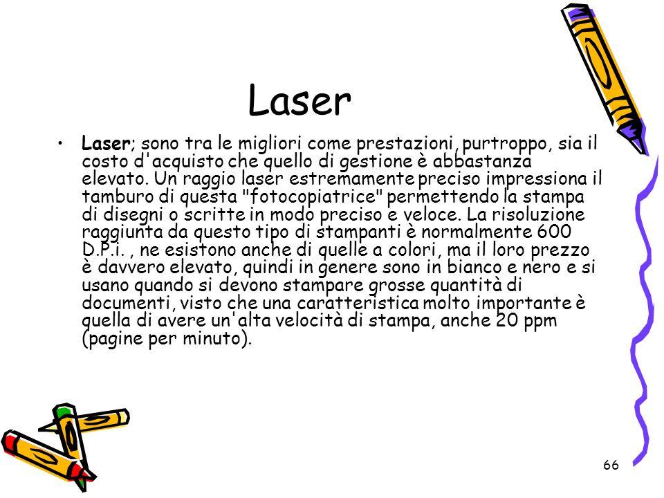 66 Laser Laser; sono tra le migliori come prestazioni, purtroppo, sia il costo d'acquisto che quello di gestione è abbastanza elevato. Un raggio laser