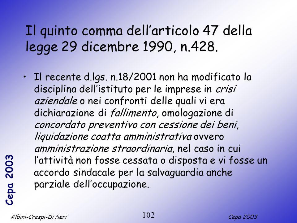 Albini-Crespi-Di SeriCepa 2003 102 Il quinto comma dellarticolo 47 della legge 29 dicembre 1990, n.428. Il recente d.lgs. n.18/2001 non ha modificato