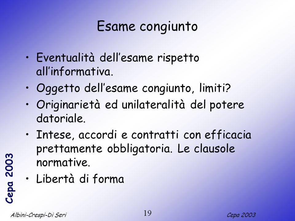 Albini-Crespi-Di SeriCepa 2003 19 Esame congiunto Eventualità dellesame rispetto allinformativa. Oggetto dellesame congiunto, limiti? Originarietà ed