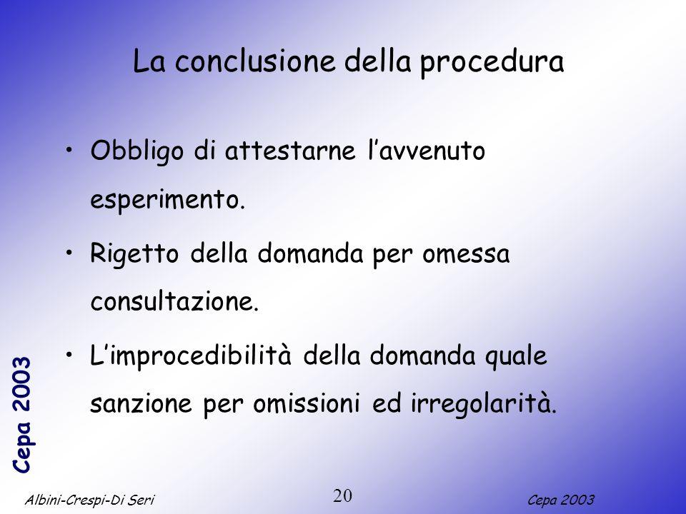 Albini-Crespi-Di SeriCepa 2003 20 La conclusione della procedura Obbligo di attestarne lavvenuto esperimento. Rigetto della domanda per omessa consult