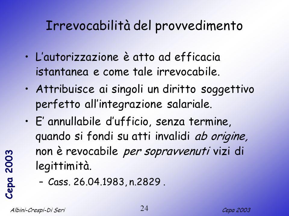 Albini-Crespi-Di SeriCepa 2003 24 Irrevocabilità del provvedimento Lautorizzazione è atto ad efficacia istantanea e come tale irrevocabile. Attribuisc