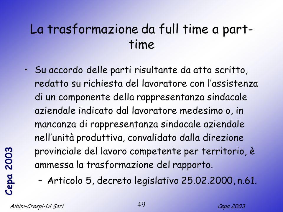 Albini-Crespi-Di SeriCepa 2003 49 La trasformazione da full time a part- time Su accordo delle parti risultante da atto scritto, redatto su richiesta