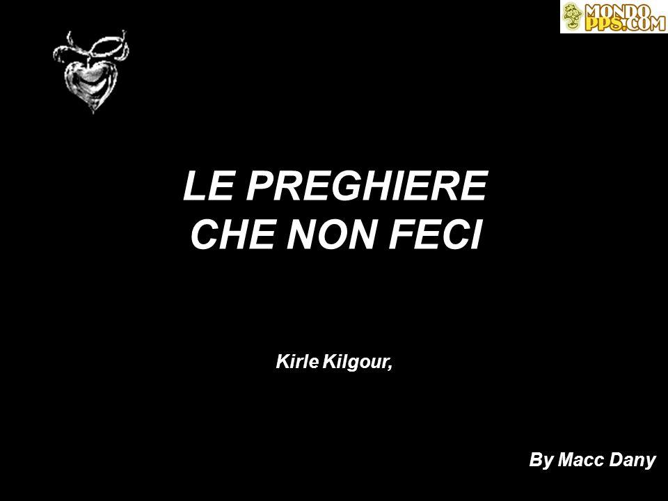 LE PREGHIERE CHE NON FECI Kirle Kilgour, By Macc Dany