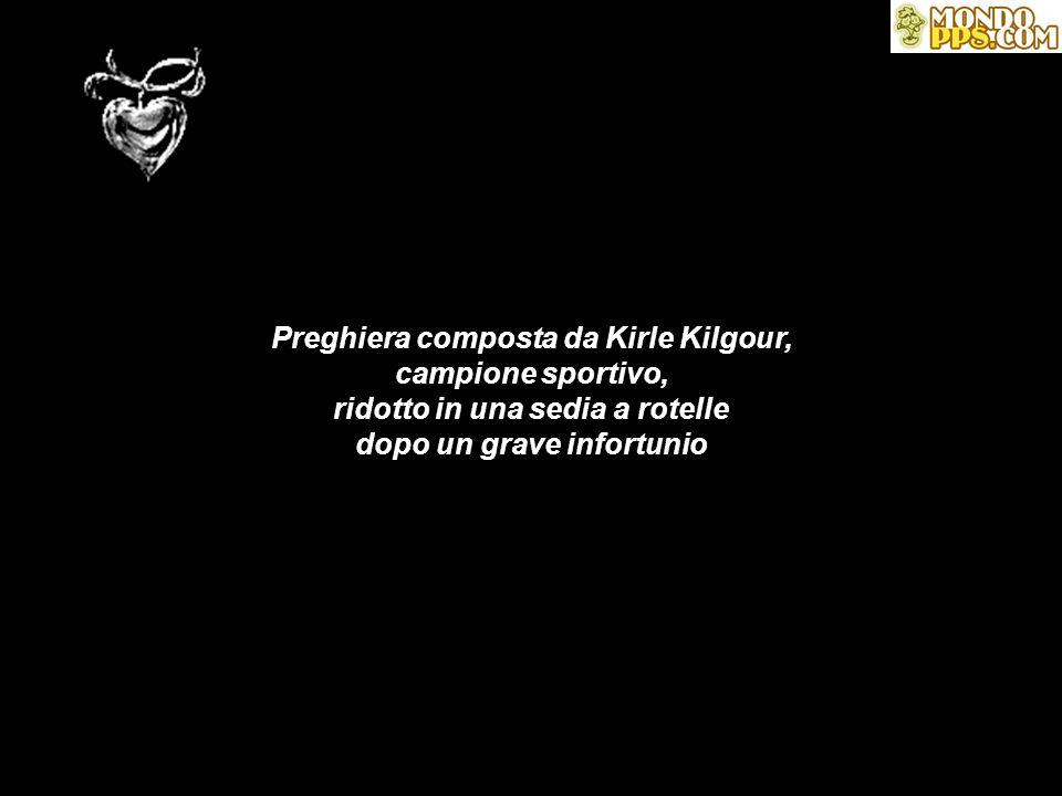 Preghiera composta da Kirle Kilgour, campione sportivo, ridotto in una sedia a rotelle dopo un grave infortunio