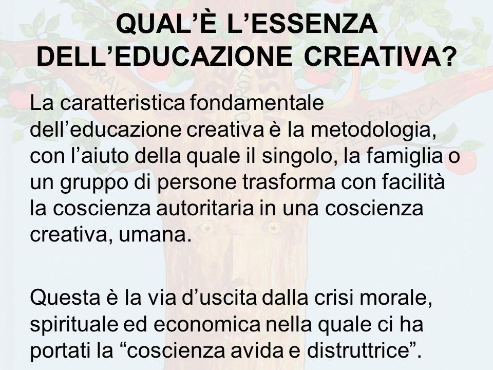 QUALÈ LESSENZA DELLEDUCAZIONE CREATIVA? La caratteristica fondamentale delleducazione creativa è la metodologia, con laiuto della quale il singolo, la