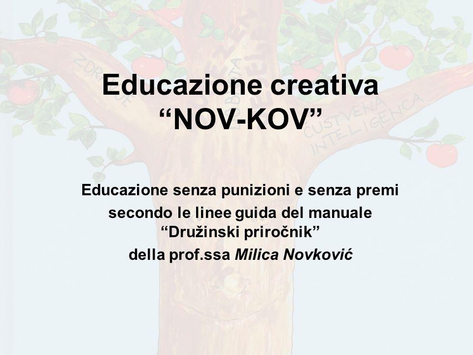 Educazione creativaNOV-KOV Educazione senza punizioni e senza premi secondo le linee guida del manualeDružinski priročnik della prof.ssa Milica Novkov