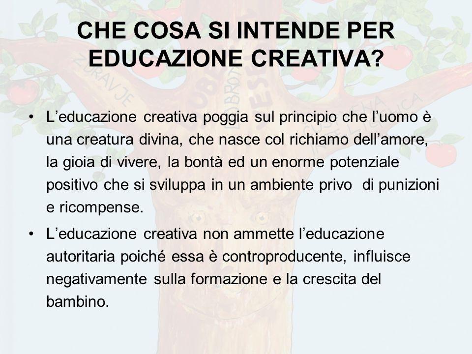 CHE COSA SI INTENDE PER EDUCAZIONE CREATIVA? Leducazione creativa poggia sul principio che luomo è una creatura divina, che nasce col richiamo dellamo