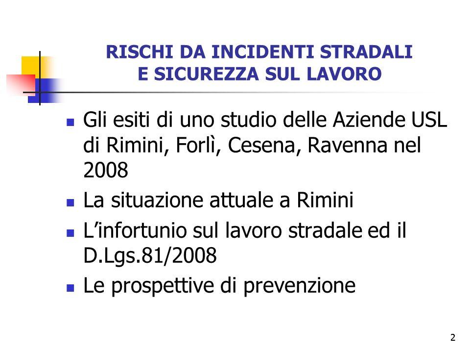 2 RISCHI DA INCIDENTI STRADALI E SICUREZZA SUL LAVORO Gli esiti di uno studio delle Aziende USL di Rimini, Forlì, Cesena, Ravenna nel 2008 La situazio