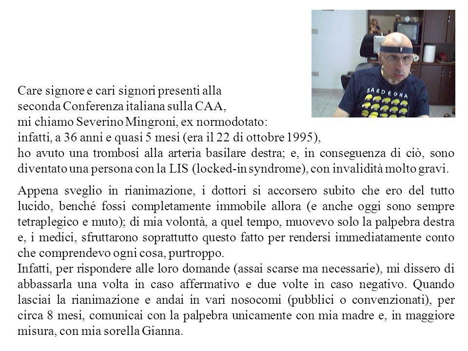 Care signore e cari signori presenti alla seconda Conferenza italiana sulla CAA, mi chiamo Severino Mingroni, ex normodotato: infatti, a 36 anni e qua