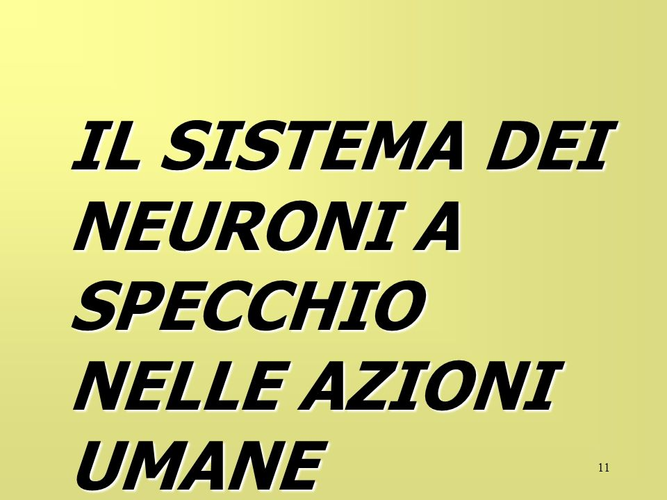 11 IL SISTEMA DEI NEURONI A SPECCHIO NELLE AZIONI UMANE