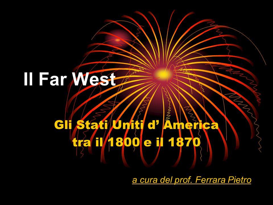 Il Far West Gli Stati Uniti d America tra il 1800 e il 1870 a cura del prof. Ferrara Pietro