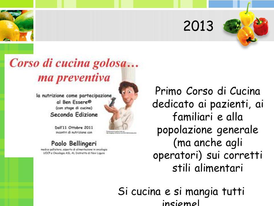 Primo Corso di Cucina dedicato ai pazienti, ai familiari e alla popolazione generale (ma anche agli operatori) sui corretti stili alimentari 2013 Si c