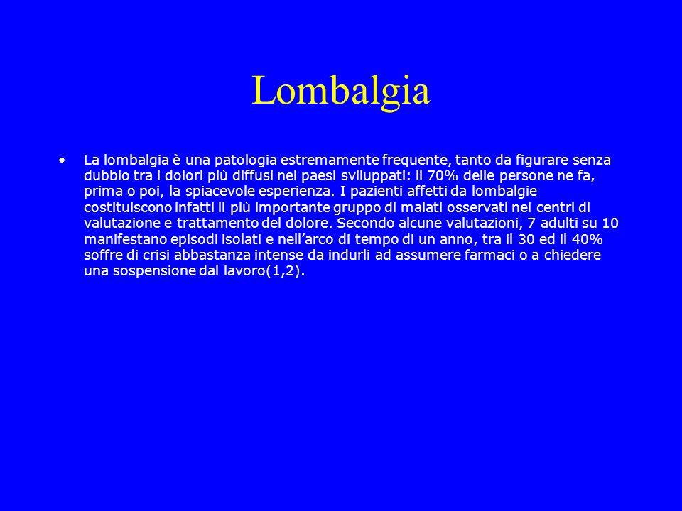 Lombalgia La lombalgia è una patologia estremamente frequente, tanto da figurare senza dubbio tra i dolori più diffusi nei paesi sviluppati: il 70% de