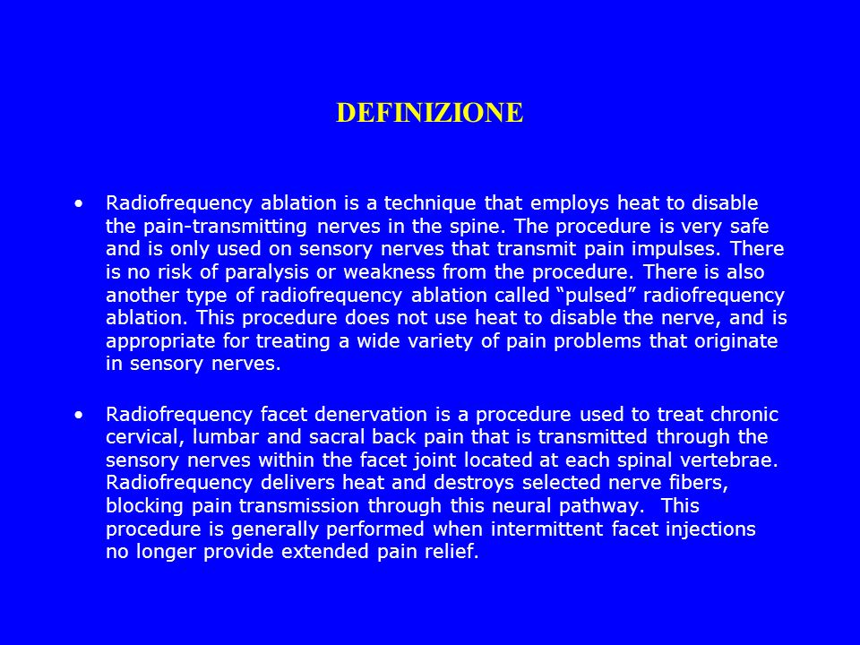 DEFINIZIONE Radiofrequency ablation is a technique that employs heat to disable the pain-transmitting nerves in the spine. The procedure is very safe