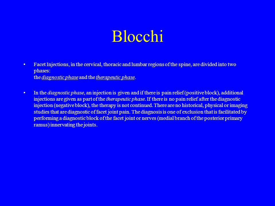 Blocchi Facet Injections, in the cervical, thoracic and lumbar regions of the spine, are divided into two phases: the diagnostic phase and the therape