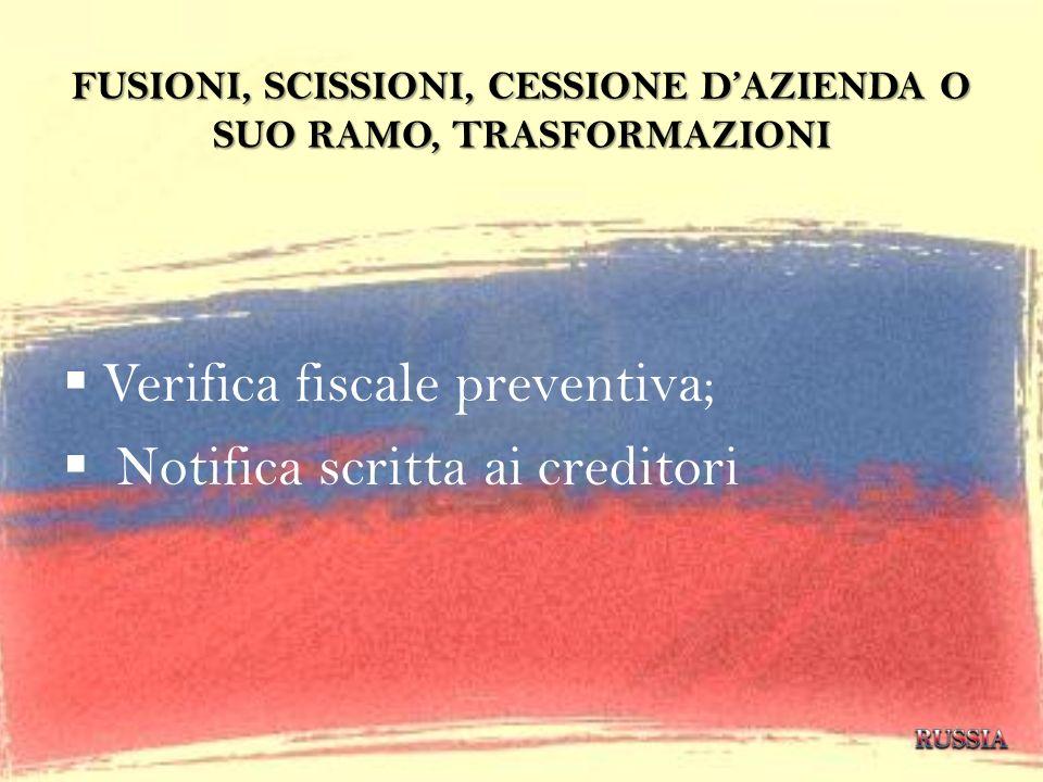 FUSIONI, SCISSIONI, CESSIONE DAZIENDA O SUO RAMO, TRASFORMAZIONI Verifica fiscale preventiva; Notifica scritta ai creditori