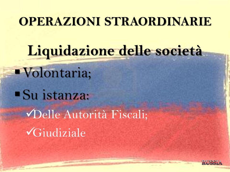OPERAZIONI STRAORDINARIE Liquidazione delle società Volontaria; Volontaria; Su istanza: Su istanza: Delle Autorità Fiscali; Giudiziale