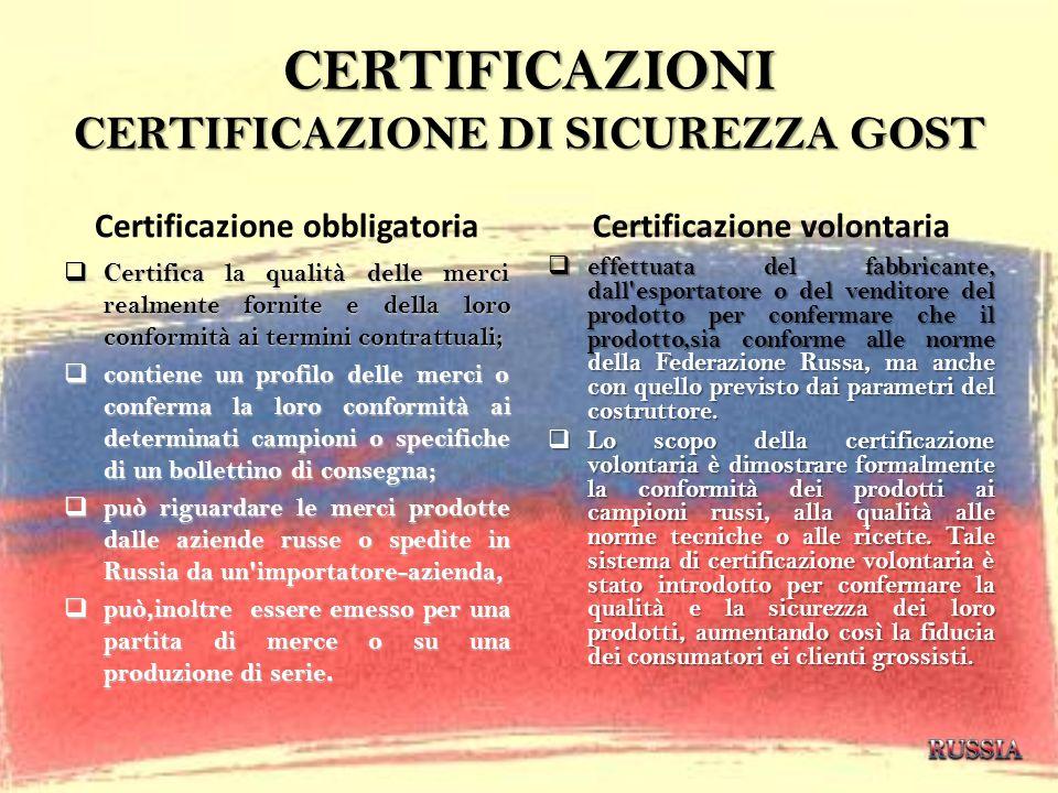 CERTIFICAZIONI CERTIFICAZIONE DI SICUREZZA GOST Certificazione obbligatoria Certifica la qualità delle merci realmente fornite e della loro conformità